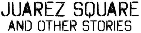 JUAREZ-SQUARE-BOOK-TITLE-BLACK-AND-WHITE-CROPPED-470 WIDE
